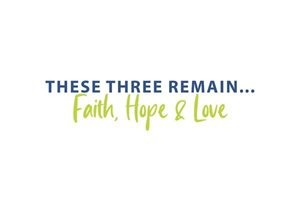 These three remain......... Faith, Hope, Love